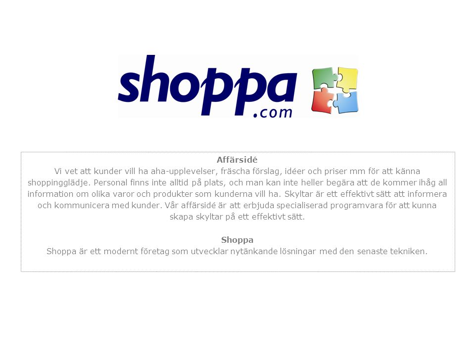 Affärsidé Vi vet att kunder vill ha aha-upplevelser, fräscha förslag, idéer och priser mm för att känna shoppingglädje.