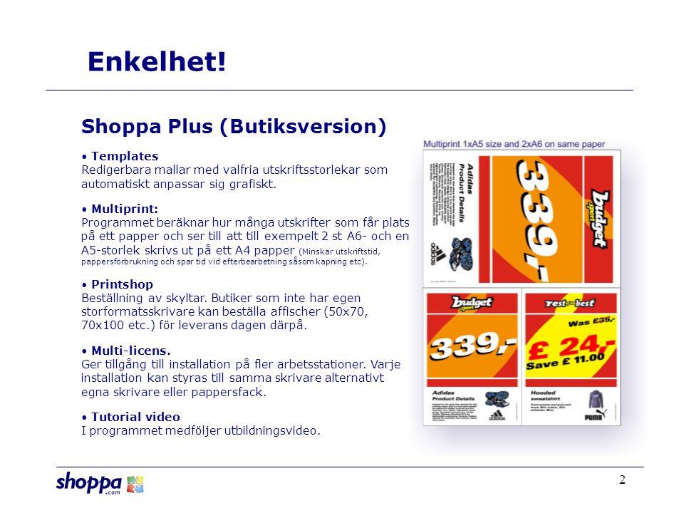 2 Shoppa Plus (Butiksversion) • Templates Redigerbara mallar med valfria utskriftsstorlekar som automatiskt anpassar sig grafiskt.