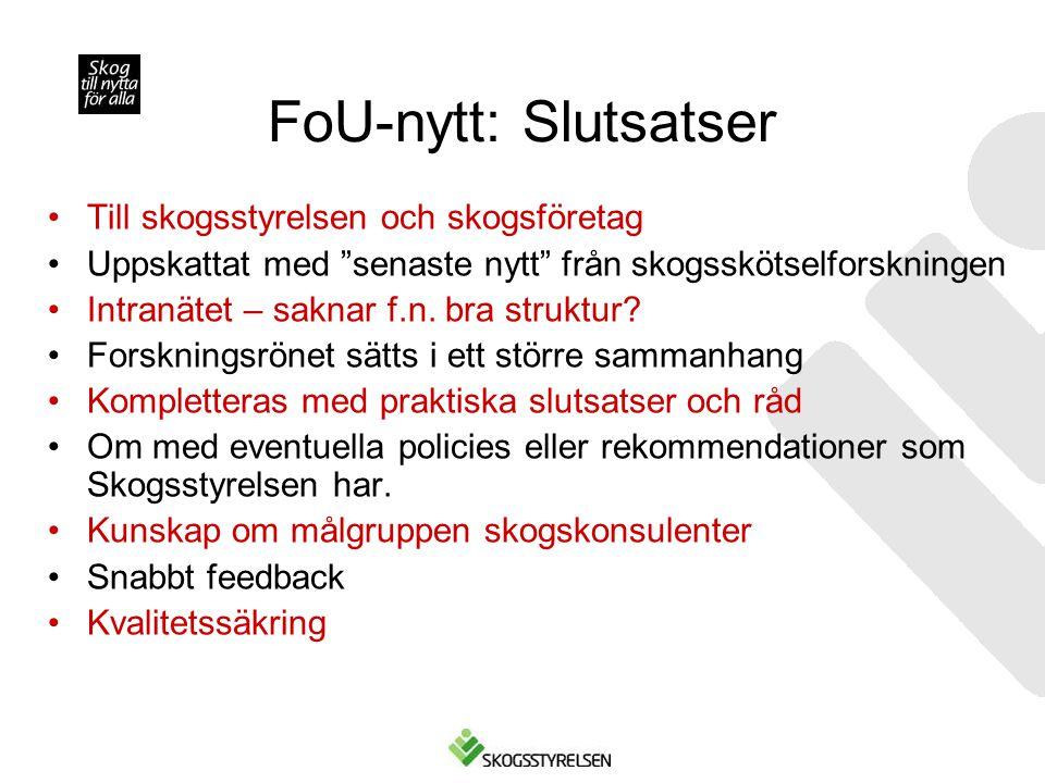 """FoU-nytt: Slutsatser •Till skogsstyrelsen och skogsföretag •Uppskattat med """"senaste nytt"""" från skogsskötselforskningen •Intranätet – saknar f.n. bra s"""
