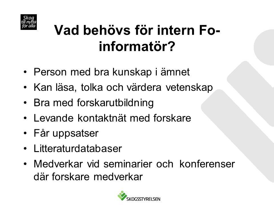 Vad behövs för intern Fo- informatör? •Person med bra kunskap i ämnet •Kan läsa, tolka och värdera vetenskap •Bra med forskarutbildning •Levande konta