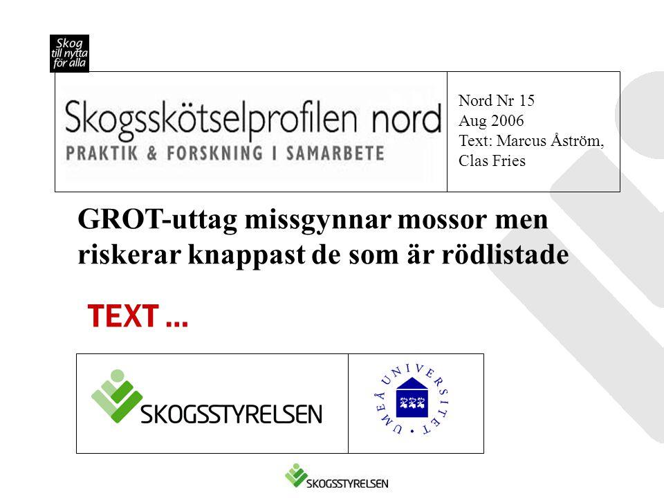 Nord Nr 15 Aug 2006 Text: Marcus Åström, Clas Fries GROT-uttag missgynnar mossor men riskerar knappast de som är rödlistade TEXT …