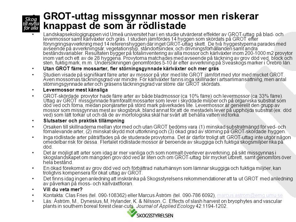 •GROT-uttag missgynnar mossor men riskerar knappast de som är rödlistade •Landskapsekologigruppen vid Umeå universitet har i en studie utvärderat effe