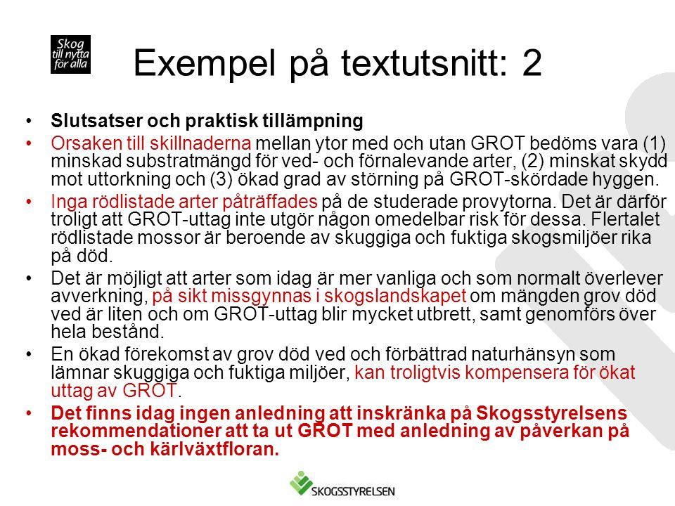 Exempel på textutsnitt: 2 •Slutsatser och praktisk tillämpning •Orsaken till skillnaderna mellan ytor med och utan GROT bedöms vara (1) minskad substr
