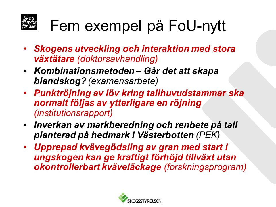 Fem exempel på FoU-nytt •Skogens utveckling och interaktion med stora växtätare (doktorsavhandling) •Kombinationsmetoden – Går det att skapa blandskog