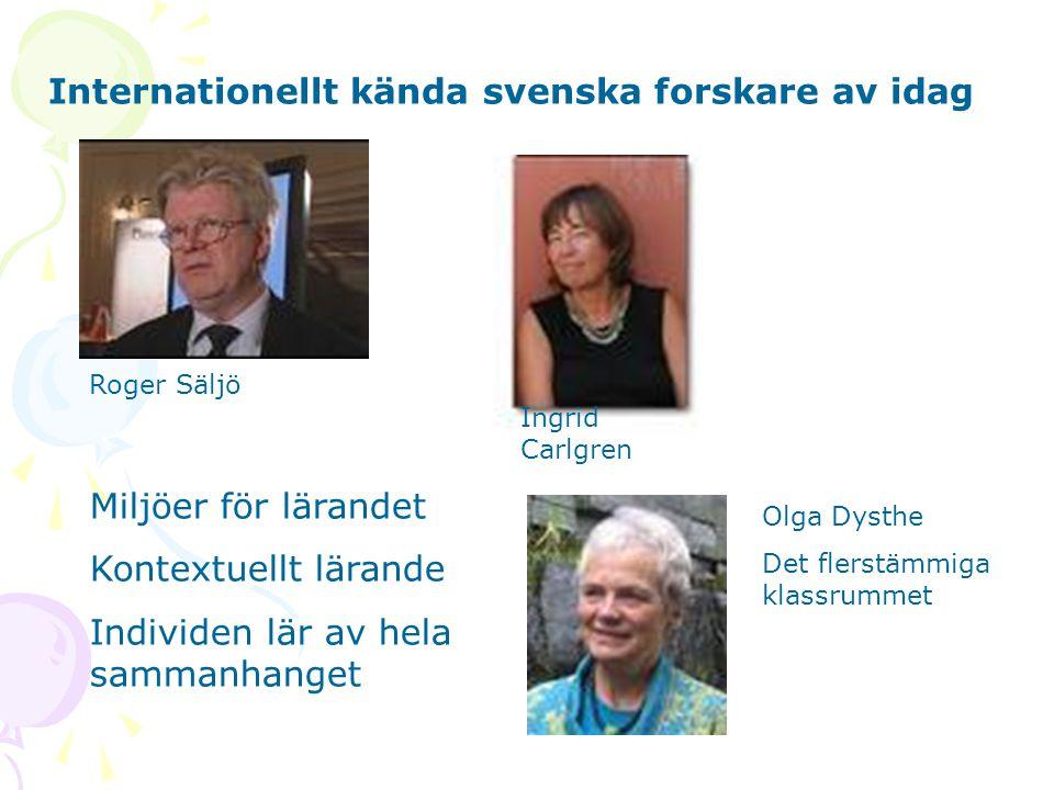 Roger Säljö Ingrid Carlgren Miljöer för lärandet Kontextuellt lärande Individen lär av hela sammanhanget Internationellt kända svenska forskare av ida