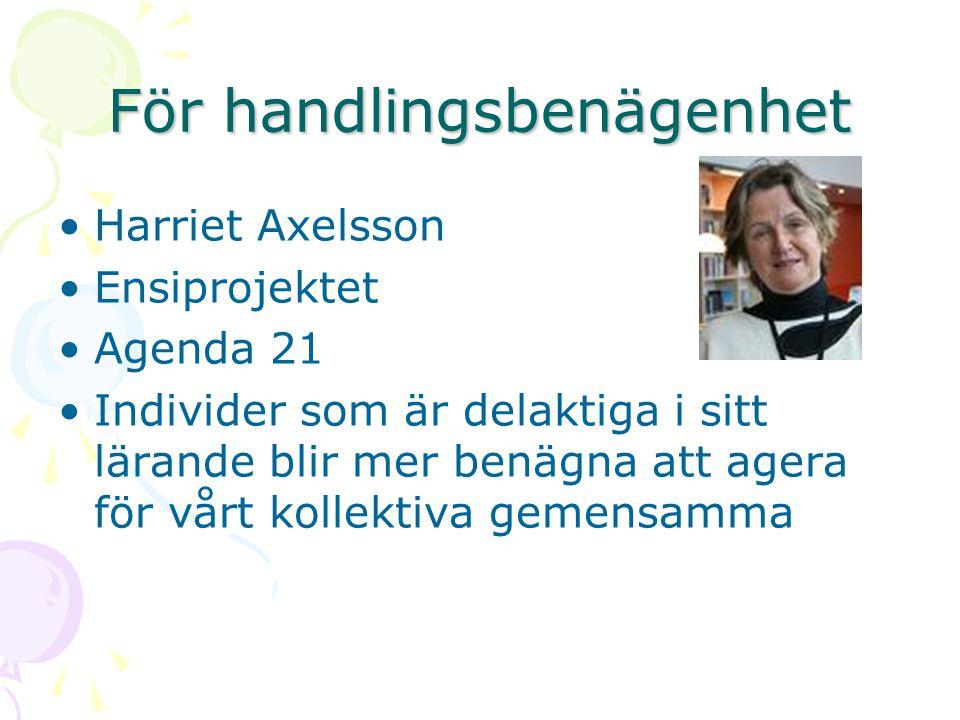 För handlingsbenägenhet •Harriet Axelsson •Ensiprojektet •Agenda 21 •Individer som är delaktiga i sitt lärande blir mer benägna att agera för vårt kol