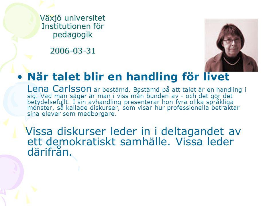 Växjö universitet Institutionen för pedagogik 2006-03-31 •När talet blir en handling för livet Lena Carlsson är bestämd. Bestämd på att talet är en ha