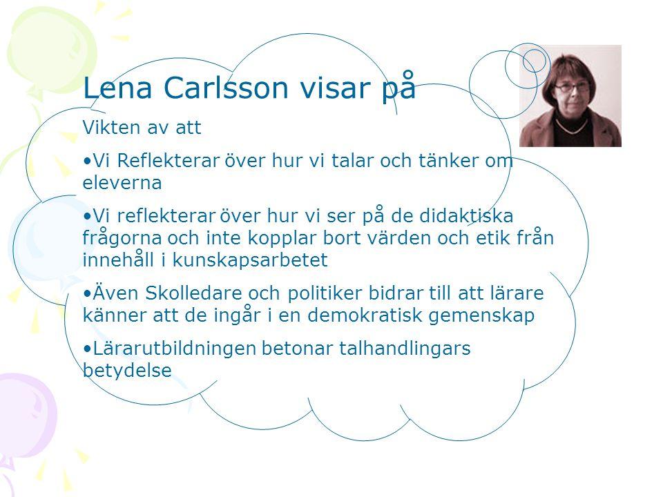Lena Carlsson visar på Vikten av att •Vi Reflekterar över hur vi talar och tänker om eleverna •Vi reflekterar över hur vi ser på de didaktiska frågorn