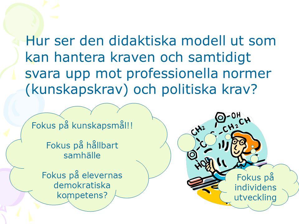 Hur ser den didaktiska modell ut som kan hantera kraven och samtidigt svara upp mot professionella normer (kunskapskrav) och politiska krav? Fokus på