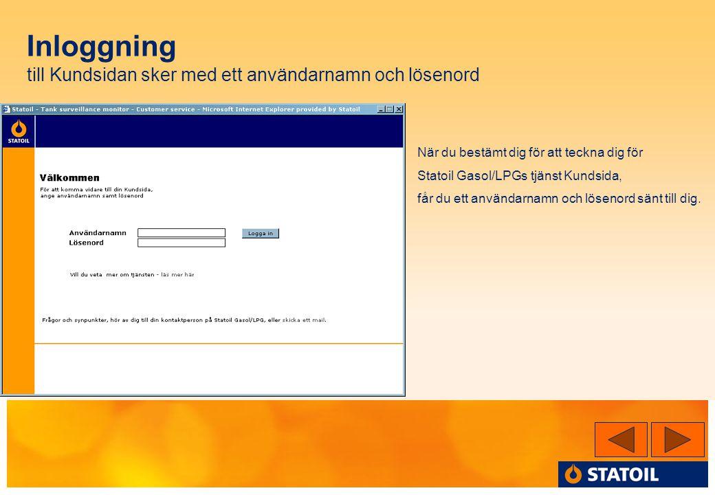 Inloggning till Kundsidan sker med ett användarnamn och lösenord När du bestämt dig för att teckna dig för Statoil Gasol/LPGs tjänst Kundsida, får du ett användarnamn och lösenord sänt till dig.