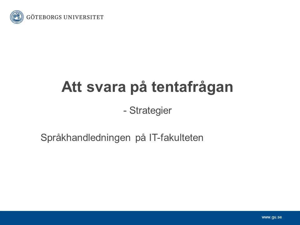 www.gu.se Att svara på tentafrågan - Strategier Språkhandledningen på IT-fakulteten