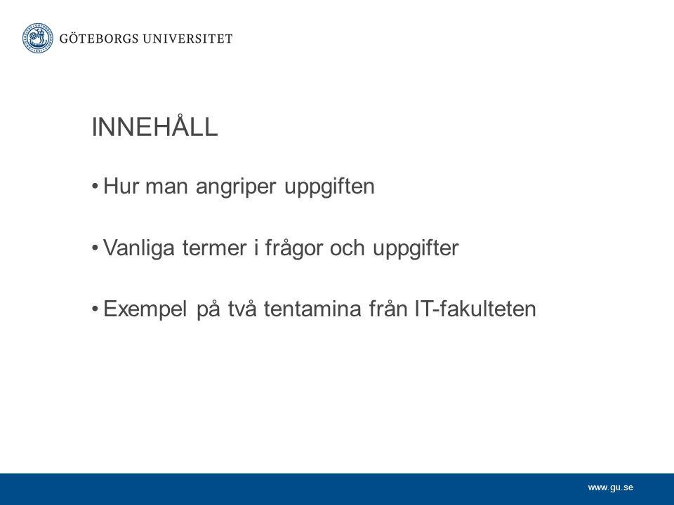 www.gu.se INNEHÅLL •Hur man angriper uppgiften •Vanliga termer i frågor och uppgifter •Exempel på två tentamina från IT-fakulteten