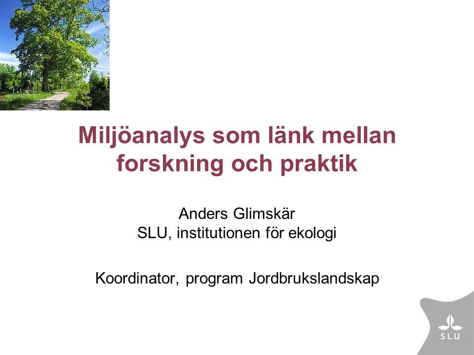 Fortlöpande miljöanalys på Sveriges lantbruksuniversitet Program: Jordbrukslandskap www.slu.se SLU:s fyra verksamhetsområden •Forskning •Utbildning •Samverkan •Fortlöpande miljöanalys (FOMA)