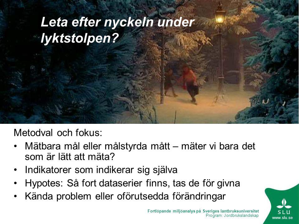 Fortlöpande miljöanalys på Sveriges lantbruksuniversitet Program: Jordbrukslandskap www.slu.se Leta efter nyckeln under lyktstolpen? Metodval och foku