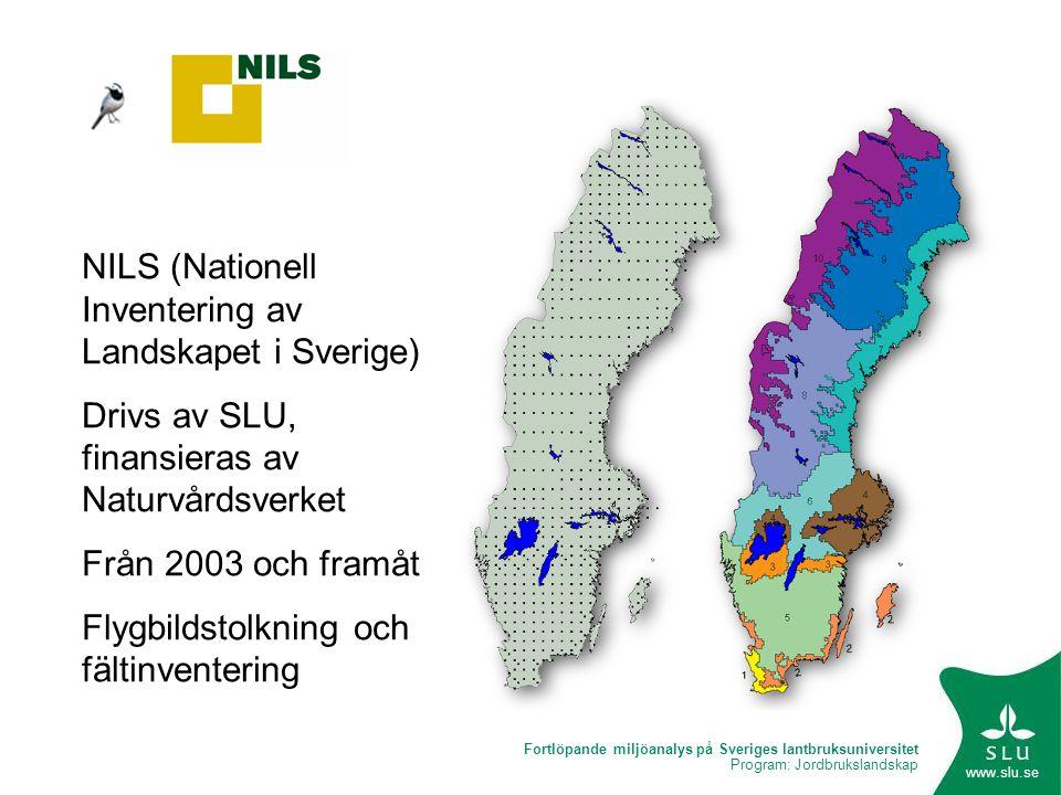 Fortlöpande miljöanalys på Sveriges lantbruksuniversitet Program: Jordbrukslandskap www.slu.se NILS (Nationell Inventering av Landskapet i Sverige) Dr
