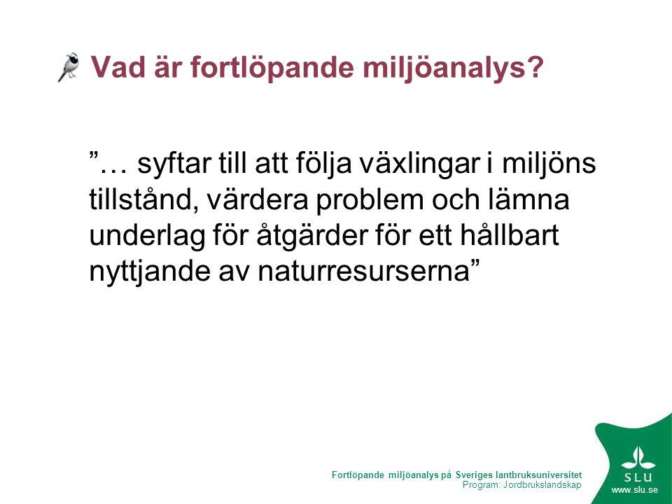 """Fortlöpande miljöanalys på Sveriges lantbruksuniversitet Program: Jordbrukslandskap www.slu.se Vad är fortlöpande miljöanalys? """"… syftar till att följ"""