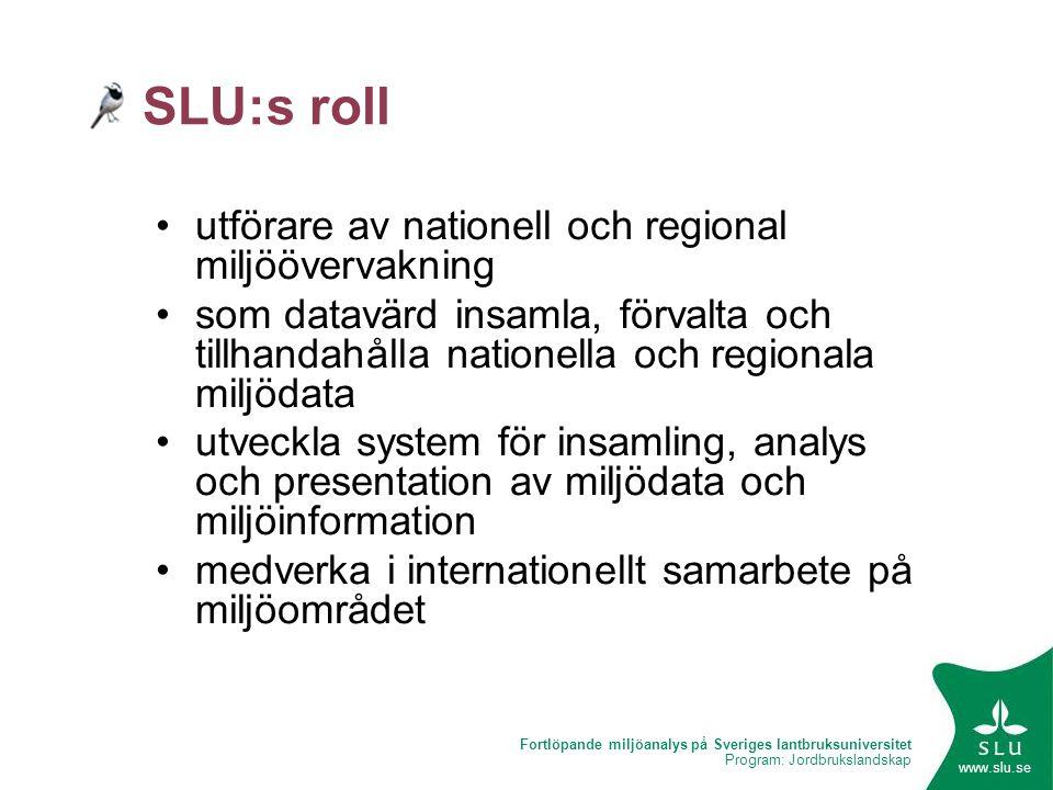 Fortlöpande miljöanalys på Sveriges lantbruksuniversitet Program: Jordbrukslandskap www.slu.se SLU:s roll •utförare av nationell och regional miljööve