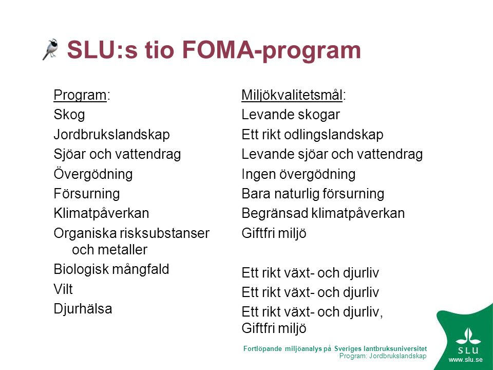 Fortlöpande miljöanalys på Sveriges lantbruksuniversitet Program: Jordbrukslandskap www.slu.se SLU:s tio FOMA-program Program: Skog Jordbrukslandskap