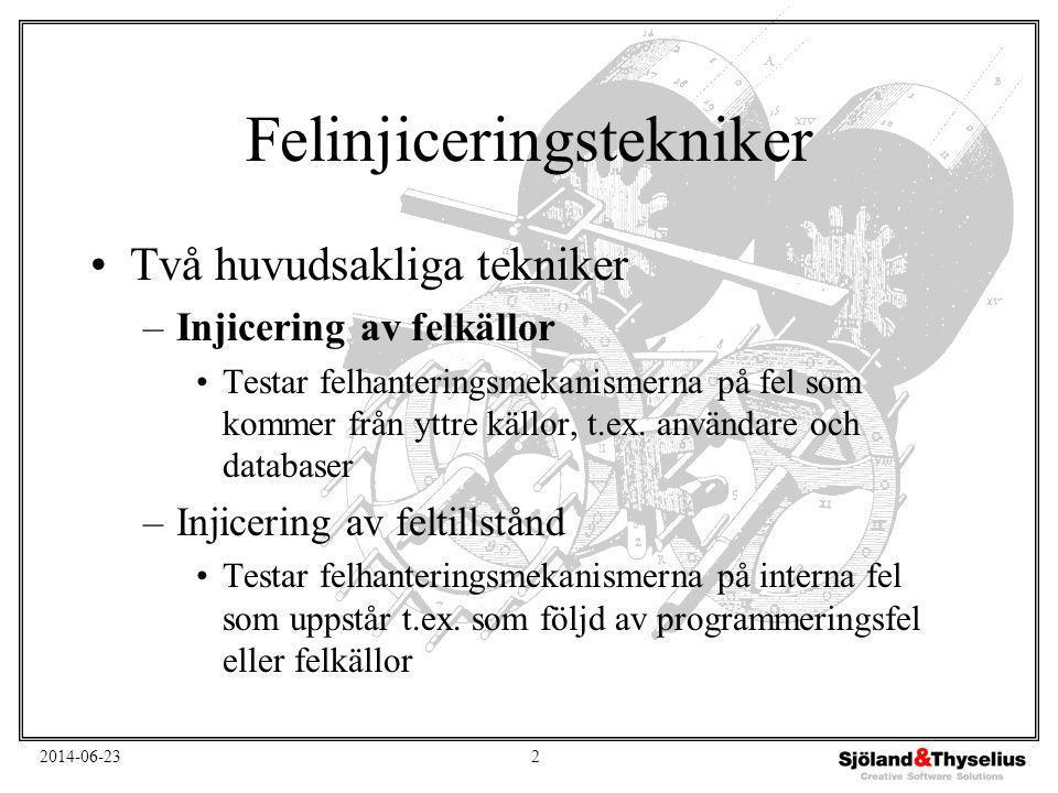 2014-06-232 Felinjiceringstekniker •Två huvudsakliga tekniker –Injicering av felkällor •Testar felhanteringsmekanismerna på fel som kommer från yttre