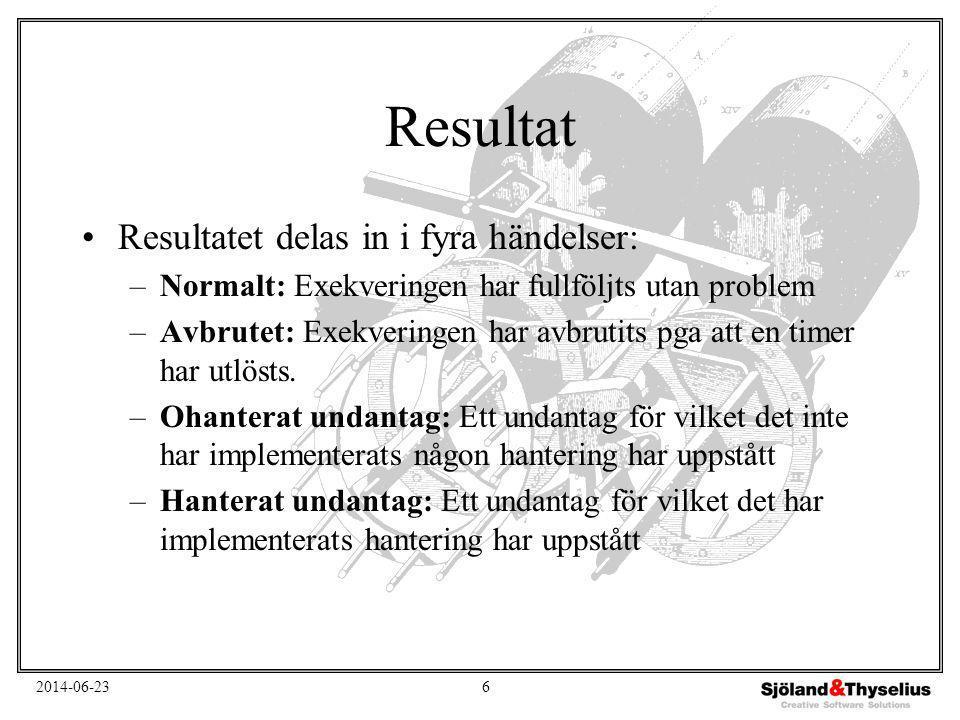 2014-06-236 Resultat •Resultatet delas in i fyra händelser: –Normalt: Exekveringen har fullföljts utan problem –Avbrutet: Exekveringen har avbrutits p