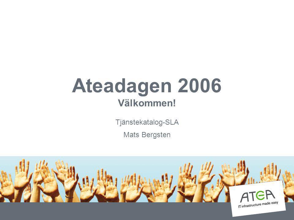 Ateadagen 2006 Välkommen! Tjänstekatalog-SLA Mats Bergsten