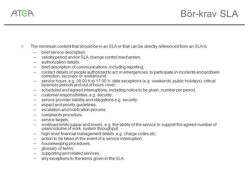 Bör-krav SLA The minimum content that should be in an SLA or that can be directly referenced from an SLA is: –brief service description; –validity per