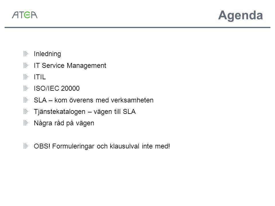 Agenda Inledning IT Service Management ITIL ISO/IEC 20000 SLA – kom överens med verksamheten Tjänstekatalogen – vägen till SLA Några råd på vägen OBS.