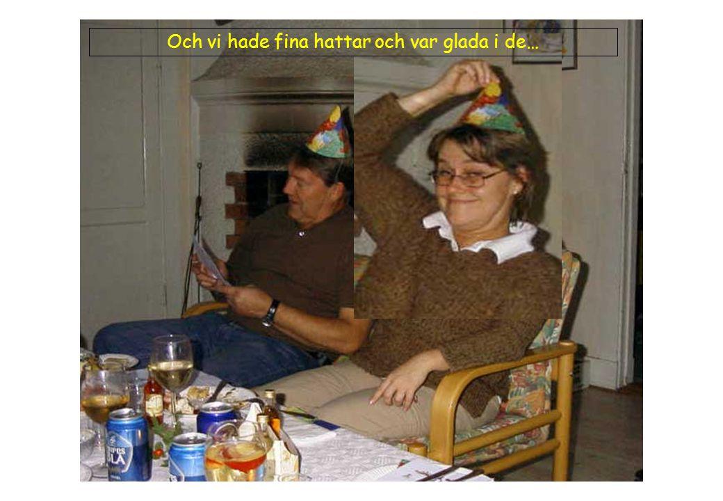 Och vi hade fina hattar och var glada i de…