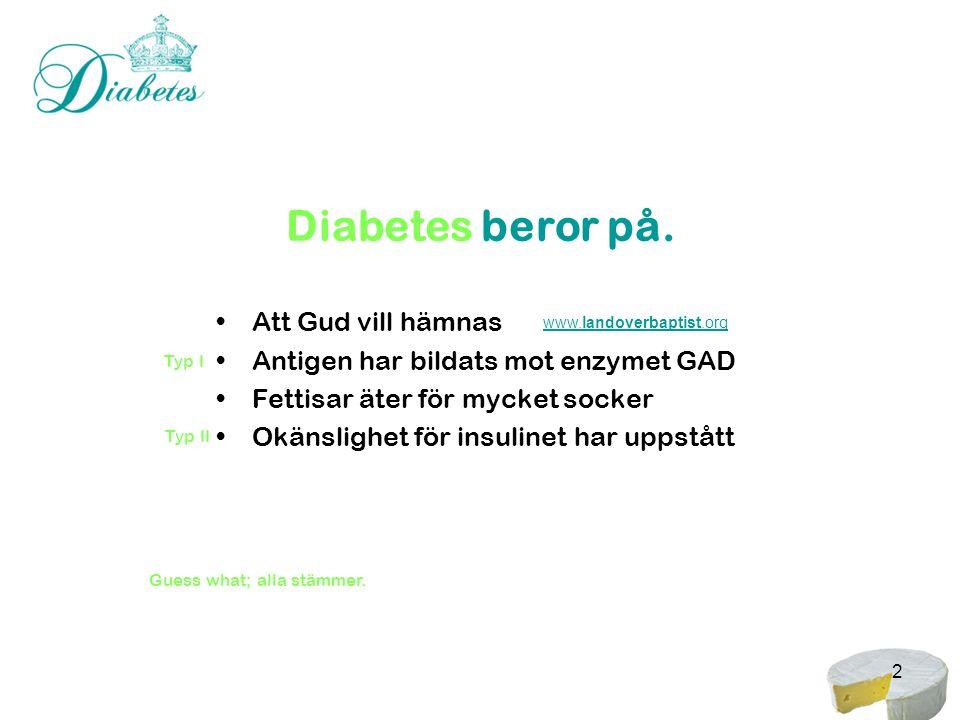 2 Diabetes beror på. •Att Gud vill hämnas •Antigen har bildats mot enzymet GAD •Fettisar äter för mycket socker •Okänslighet för insulinet har uppståt