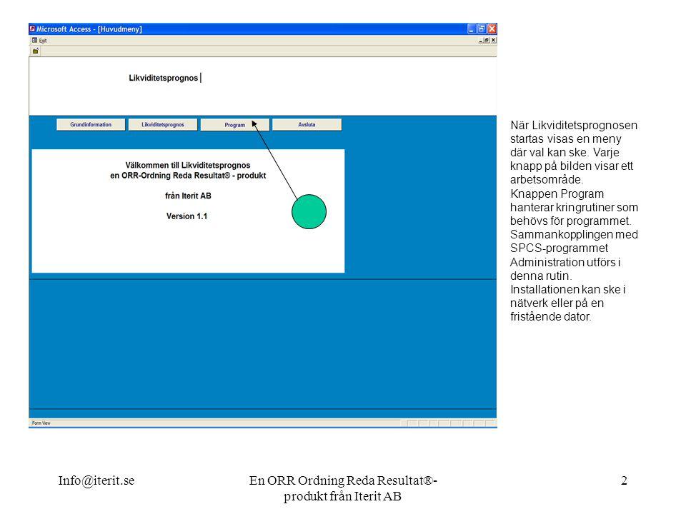 Info@iterit.seEn ORR Ordning Reda Resultat®- produkt från Iterit AB 2 När Likviditetsprognosen startas visas en meny där val kan ske.