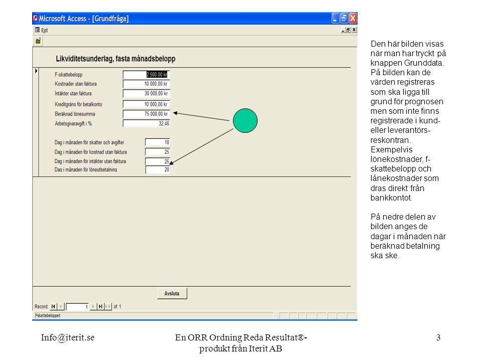 Info@iterit.seEn ORR Ordning Reda Resultat®- produkt från Iterit AB 3 Den här bilden visas när man har tryckt på knappen Grunddata.