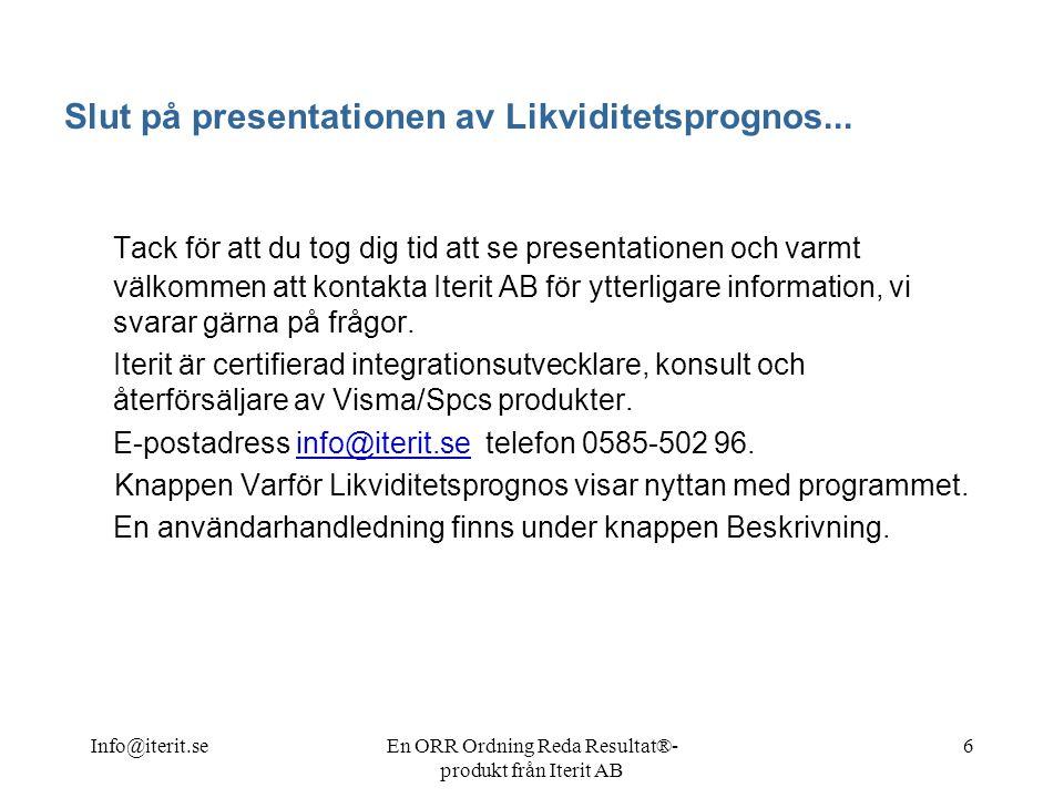 Info@iterit.seEn ORR Ordning Reda Resultat®- produkt från Iterit AB 6 Slut på presentationen av Likviditetsprognos...