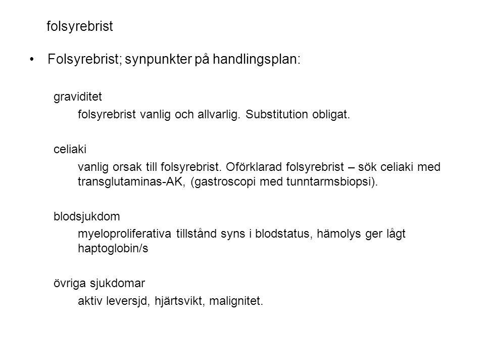 folsyrebrist •Folsyrebrist; synpunkter på handlingsplan: graviditet folsyrebrist vanlig och allvarlig. Substitution obligat. celiaki vanlig orsak till