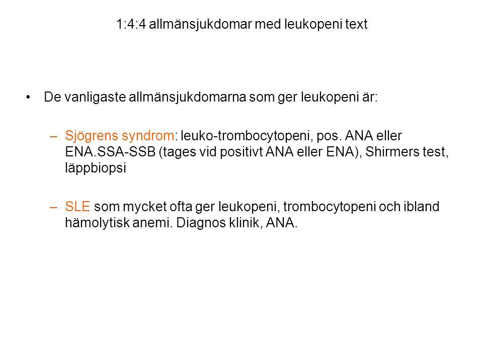 1:4:4 allmänsjukdomar med leukopeni text •De vanligaste allmänsjukdomarna som ger leukopeni är: –Sjögrens syndrom: leuko-trombocytopeni, pos. ANA elle