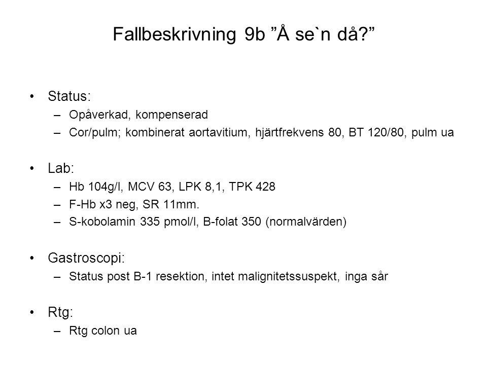 """Fallbeskrivning 9b """"Å se`n då?"""" •Status: –Opåverkad, kompenserad –Cor/pulm; kombinerat aortavitium, hjärtfrekvens 80, BT 120/80, pulm ua •Lab: –Hb 104"""