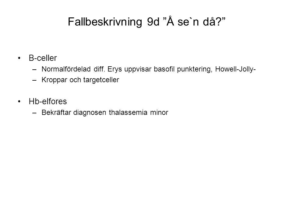 """Fallbeskrivning 9d """"Å se`n då?"""" •B-celler –Normalfördelad diff. Erys uppvisar basofil punktering, Howell-Jolly- –Kroppar och targetceller •Hb-elfores"""