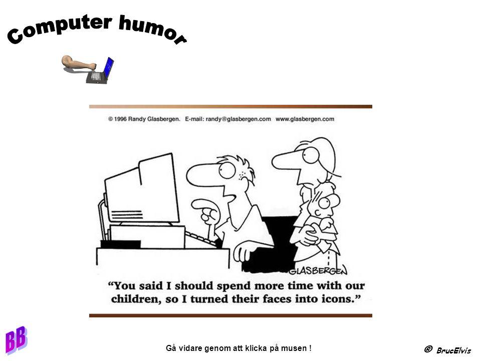 Gå vidare genom att klicka på musen ! ® BrucElvis