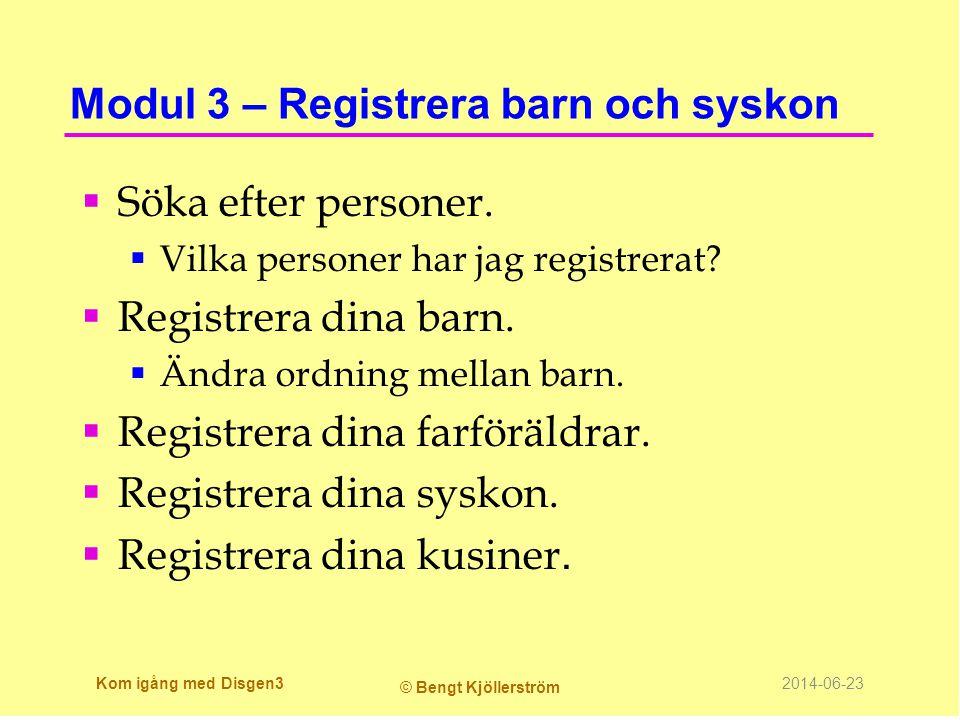 Modul 3 – Registrera barn och syskon  Söka efter personer.  Vilka personer har jag registrerat?  Registrera dina barn.  Ändra ordning mellan barn.