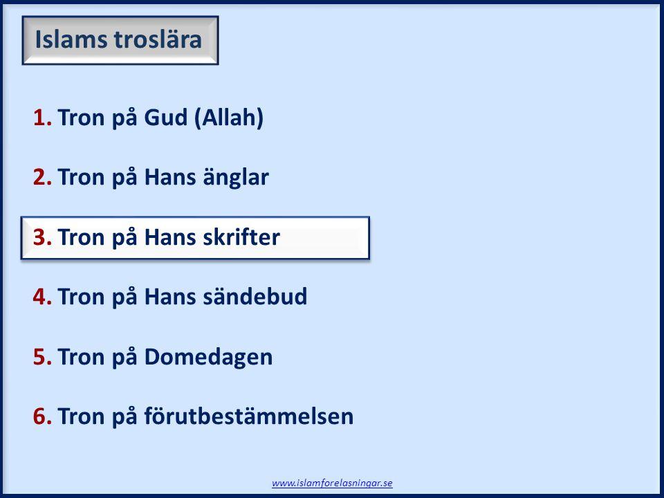 Islams troslära 1.Tron på Gud (Allah) 2.Tron på Hans änglar 3.Tron på Hans skrifter 4.Tron på Hans sändebud 5.Tron på Domedagen 6.Tron på förutbestämm