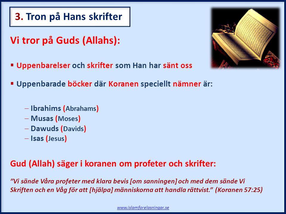 Vi tror på Guds (Allahs):  Uppenbarelser och skrifter som Han har sänt oss  Uppenbarade böcker där Koranen speciellt nämner är:  Ibrahims ( Abraham