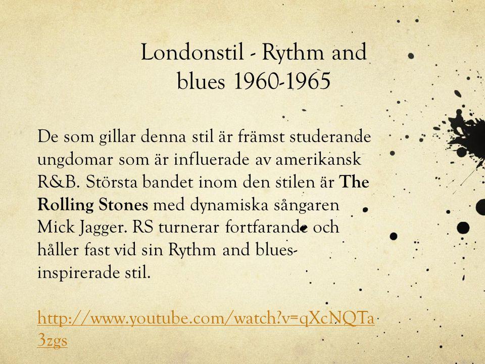 Londonstil - Rythm and blues 1960-1965 De som gillar denna stil är främst studerande ungdomar som är influerade av amerikansk R&B. Största bandet inom