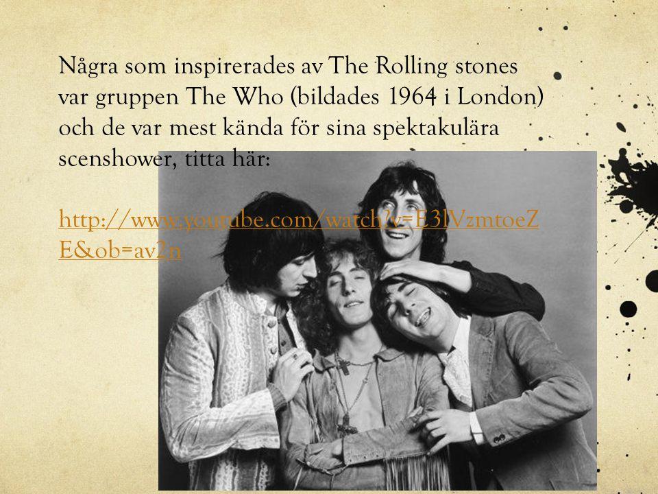Några som inspirerades av The Rolling stones var gruppen The Who (bildades 1964 i London) och de var mest kända för sina spektakulära scenshower, titt