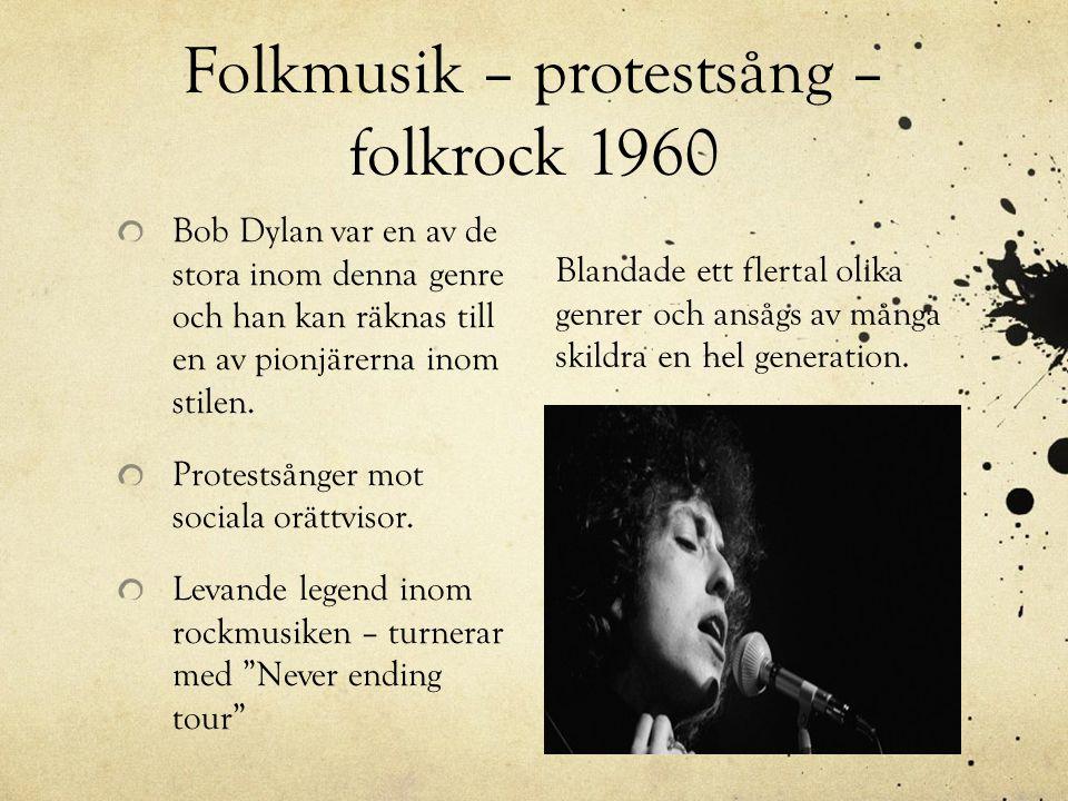Folkmusik – protestsång – folkrock 1960 Bob Dylan var en av de stora inom denna genre och han kan räknas till en av pionjärerna inom stilen. Protestså