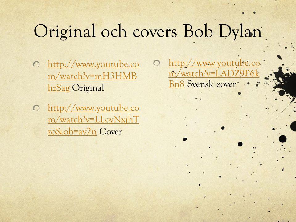Original och covers Bob Dylan http://www.youtube.co m/watch?v=LADZ9P6k Bn8http://www.youtube.co m/watch?v=LADZ9P6k Bn8 Svensk cover http://www.youtube