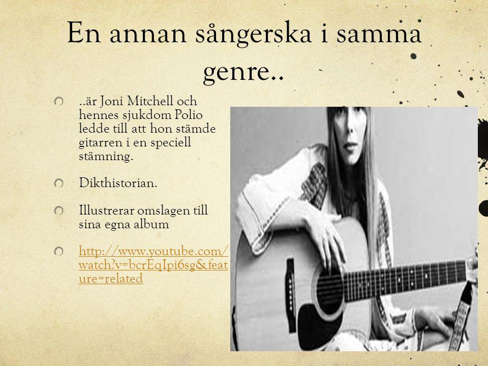 En annan sångerska i samma genre....är Joni Mitchell och hennes sjukdom Polio ledde till att hon stämde gitarren i en speciell stämning. Dikthistorian