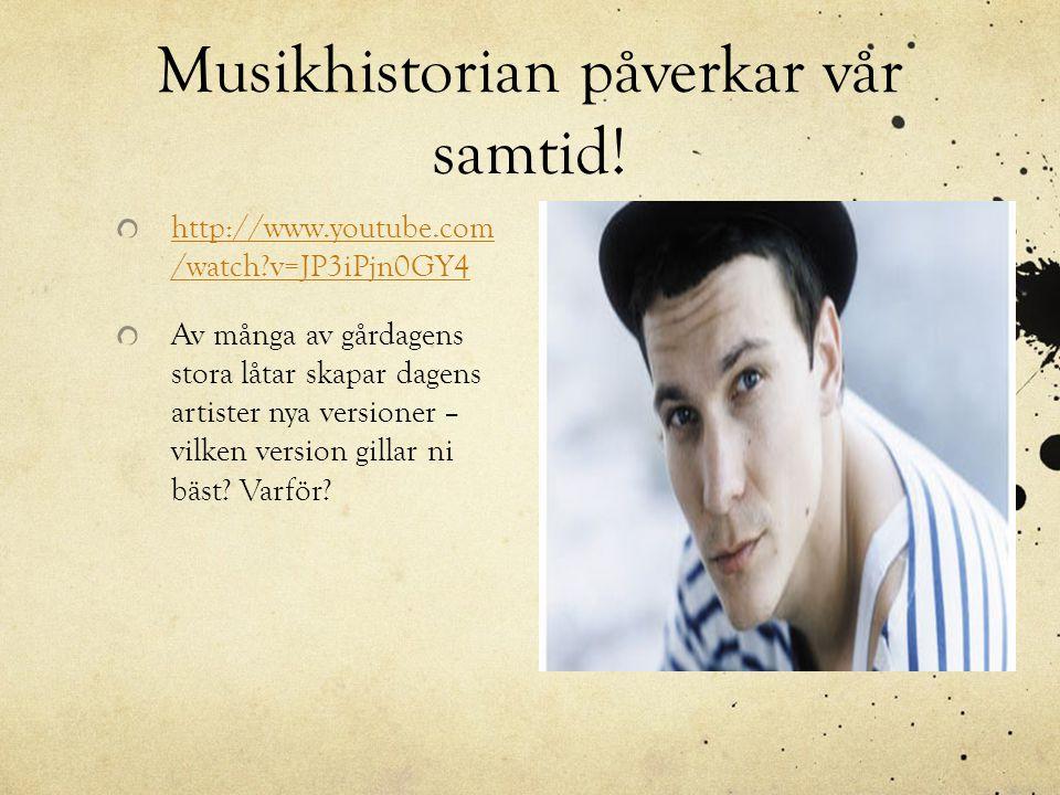 Musikhistorian påverkar vår samtid! http://www.youtube.com /watch?v=JP3iPjn0GY4 Av många av gårdagens stora låtar skapar dagens artister nya versioner