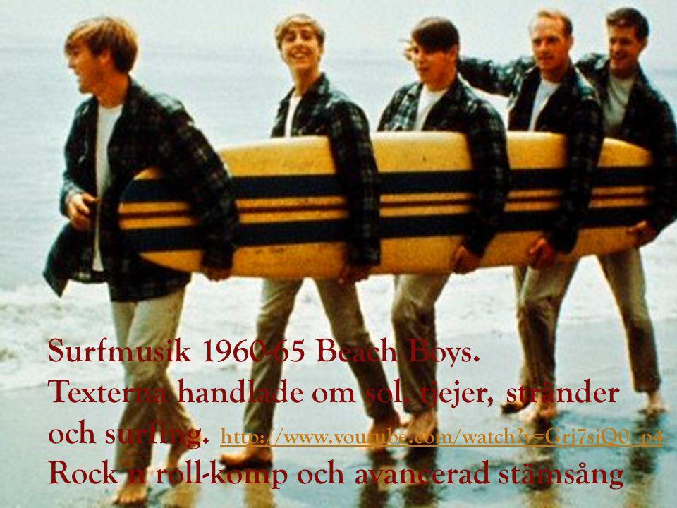 Surfmusik 1960-65 Surfmusik 1960-65 Beach Boys. Texterna handlade om sol, tjejer, stränder och surfing. http://www.youtube.com/watch?v=Grj7sjQ0_p4 htt