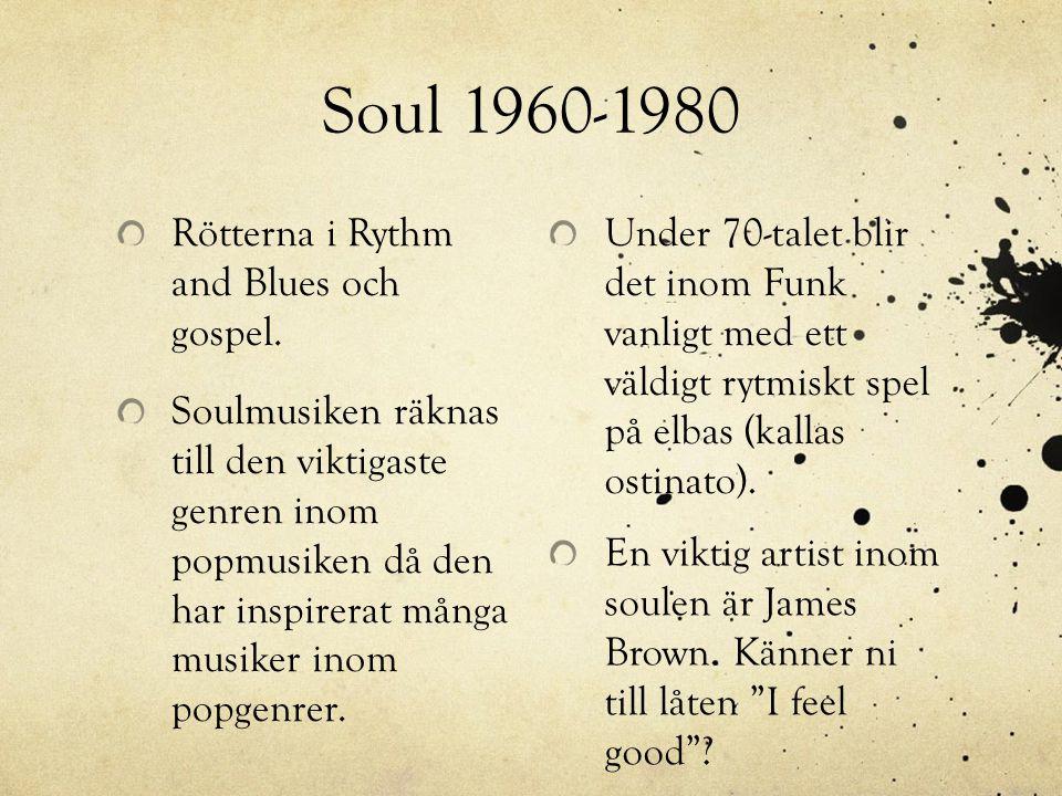 Soul 1960-1980 Rötterna i Rythm and Blues och gospel. Soulmusiken räknas till den viktigaste genren inom popmusiken då den har inspirerat många musike