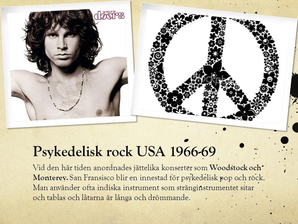 Psykedelisk rock USA 1966-69 Vid den här tiden anordnades jättelika konserter som Woodstock och Monterey. San Fransisco blir en innestad för psykedeli