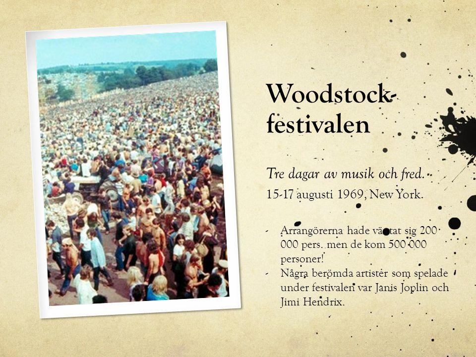 Woodstock- festivalen Tre dagar av musik och fred. 15-17 augusti 1969, New York. -Arrangörerna hade väntat sig 200 000 pers. men de kom 500 000 person